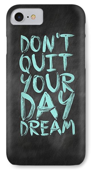 Don't Quite Your Day Dream Inspirational Quotes Poster IPhone 7 Case