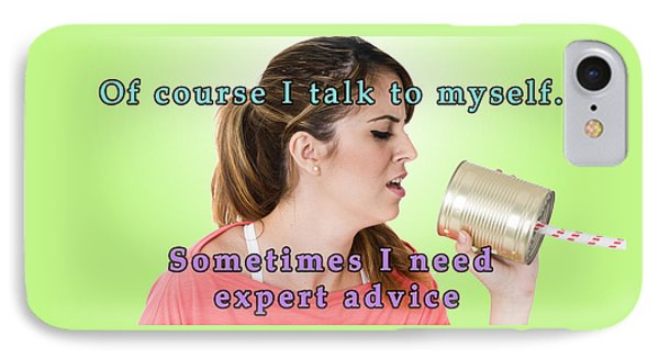 Of Course I Talk To Myself. Sometimes I Need Expert Advice IPhone Case by Humorous Quotes