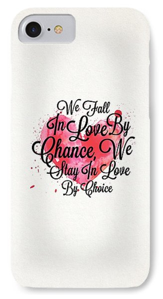 We Fall In Love By Chance, We Stay In Love By Choice Valentines Day Special Quotes Poster IPhone Case by Lab No 4