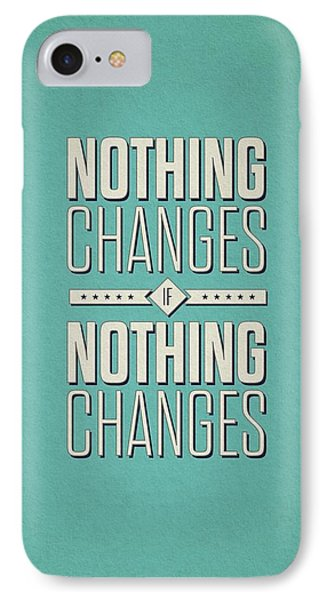 Nothing Changes If Nothing Changes Inspirational Quotes Poster IPhone Case by Lab No 4