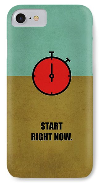 Start Right Now Corporate Start-up Quotes Poster IPhone Case by Lab No 4