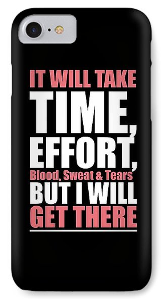 It Will Take Time, Effort, Blood, Sweat Tears But I Will Get There Life Motivational Quotes Poster IPhone Case