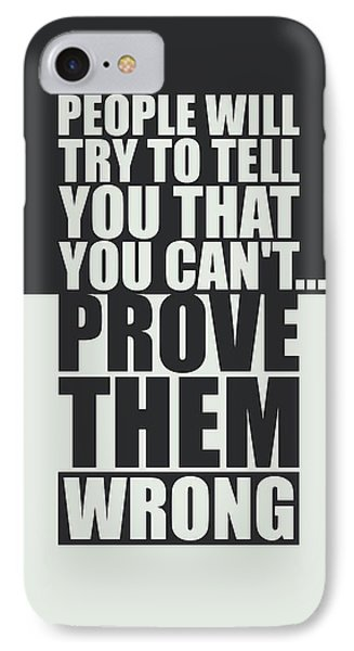 People Will Try To Tell You That You Cannot Prove Them Wrong Inspirational Quotes Poster IPhone Case