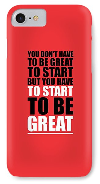 You Do Not Have To Be Great To Start But You Have To Start Gym Inspirational Quotes Poster IPhone Case by Lab No 4