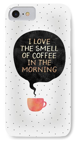 I Love The Smell Of Coffee In The Morning IPhone Case by Elisabeth Fredriksson