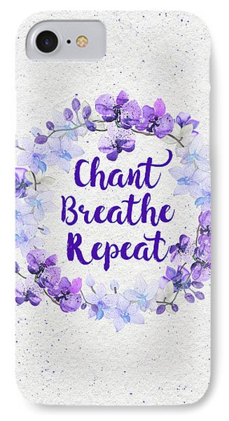 Chant, Breathe, Repeat IPhone Case by Tammy Wetzel