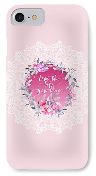 Live The Life You Love   IPhone Case