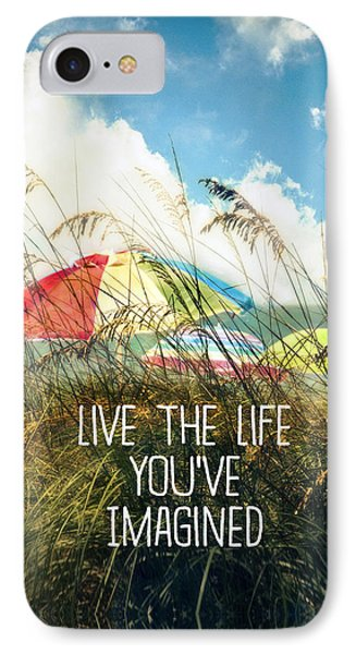 Live The Life You've Imagined IPhone Case by Tammy Wetzel