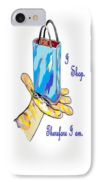 I Shop Therefore I Am Phone Case by Eloise Schneider