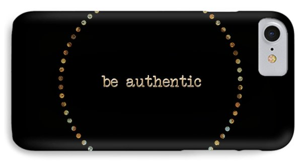 Be Authentic IPhone Case by Liesl Marelli
