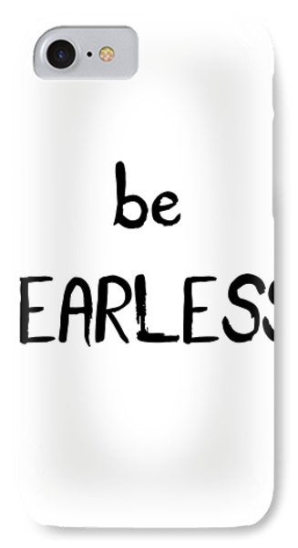 Be Fearless IPhone 7 Case by Emiliano Deificus