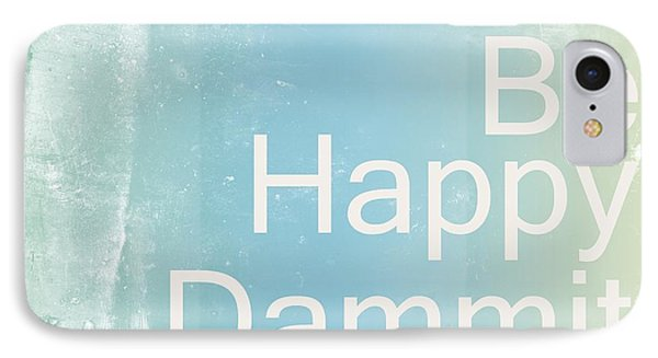 Be Happy Dammit IPhone Case