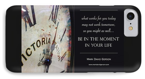 Be In The Moment In Your Life IPhone Case by Mark David Gerson