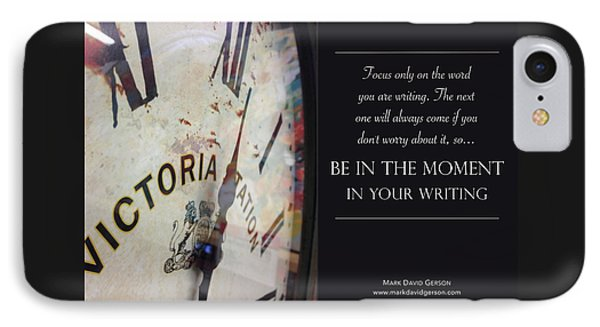 Be In The Moment In Your Writing IPhone Case by Mark David Gerson