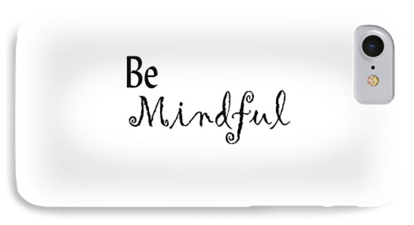 Be Mindful IPhone Case by Kerri Mortenson