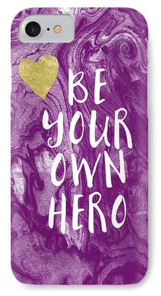 Be Your Own Hero - Inspirational Art By Linda Woods IPhone Case by Linda Woods