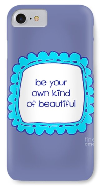Be Your Own Kind Of Beautiful IPhone Case