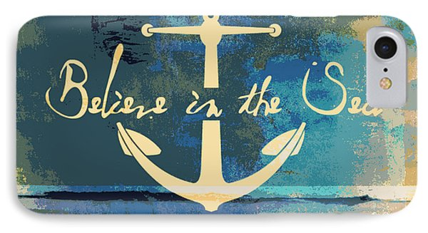 Believe In The Sea Anchor IPhone Case by Brandi Fitzgerald