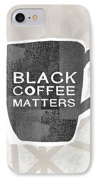 Black Coffee Matters- Art By Linda Woods IPhone Case by Linda Woods