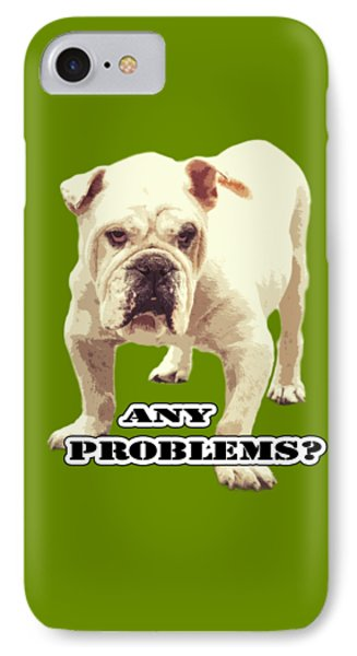 Bulldog Any Problems IPhone Case