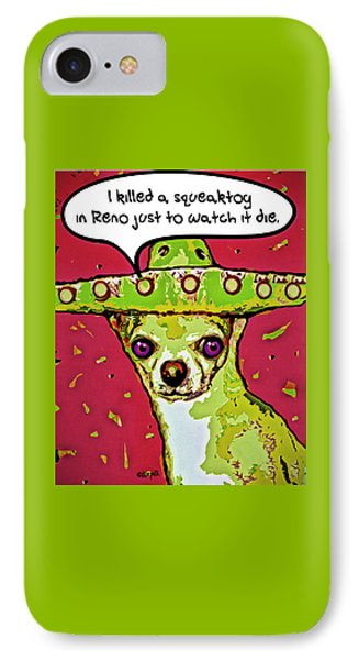 Chihuahua - I Killed A Squeaktoy In Reno IPhone Case by Rebecca Korpita