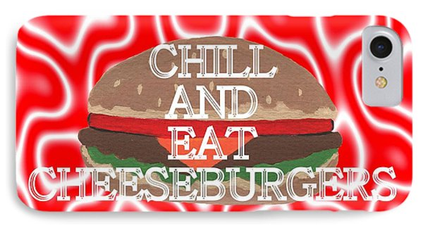Chill And Eat Cheeseburgers IPhone Case by Kathleen Sartoris