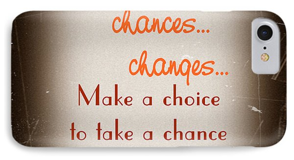Choices... Chances... Changes... IPhone Case by KayeCee Spain