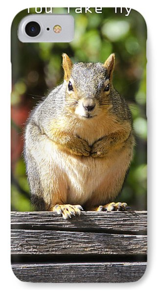 IPhone Case featuring the photograph Did You Take My Nuts by James Steele