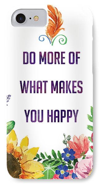 Do More Of What Makes You Happy IPhone Case by Kharisma Sommers