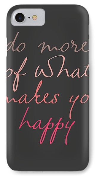 Do More Of What Makes You Happy IPhone Case by Taylan Apukovska
