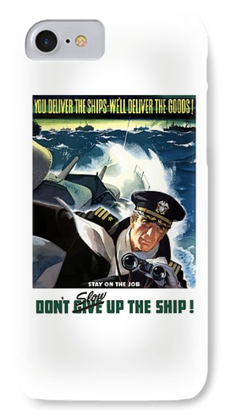 Don't Slow Up The Ship - Ww2 IPhone Case by War Is Hell Store