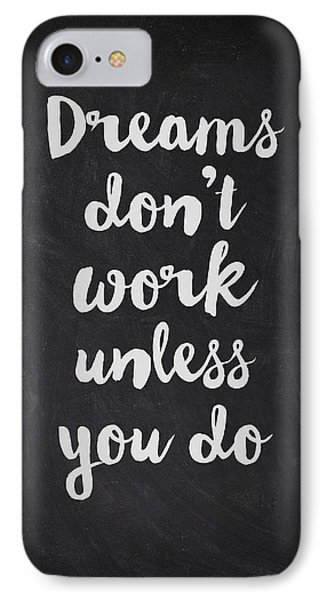 Dreams Don't Work Unless You Do IPhone Case by Taylan Apukovska