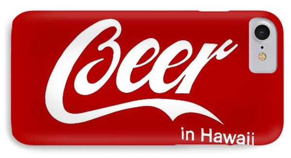 Drink Beer In Hawaii IPhone Case by Gina Dsgn