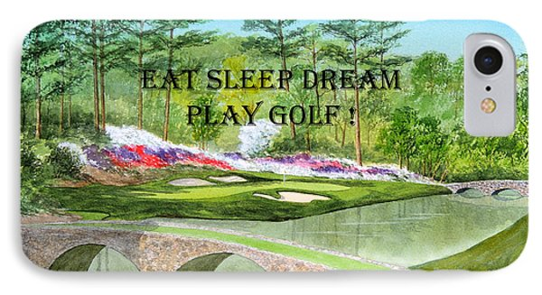IPhone Case featuring the painting Eat Sleep Dream Play Golf - Augusta National 12th Hole by Bill Holkham