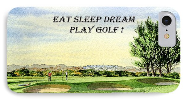 IPhone Case featuring the painting Eat Sleep Dream Play Golf - Carnoustie Golf Course by Bill Holkham