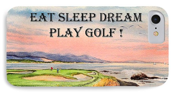 IPhone Case featuring the painting Eat Sleep Dream Play Golf - Pebble Beach 7th Hole by Bill Holkham