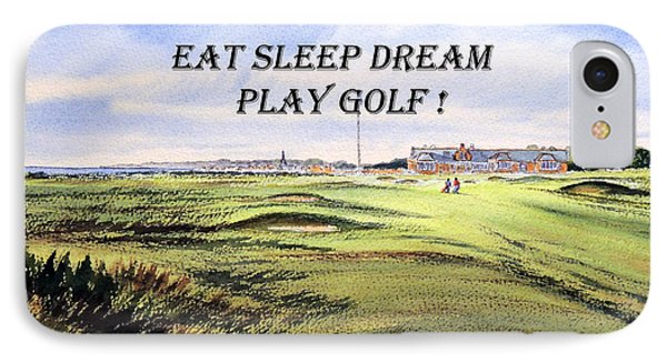 IPhone Case featuring the painting Eat Sleep Dream Play Golf - Royal Troon Golf Course by Bill Holkham