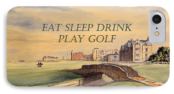 IPhone Case featuring the painting Eat Sleep Drink Play Golf - St Andrews Scotland by Bill Holkham