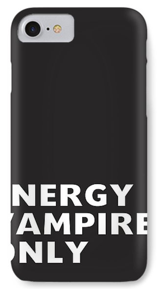 Energy Vampires Only- Art By Linda Woods IPhone Case by Linda Woods