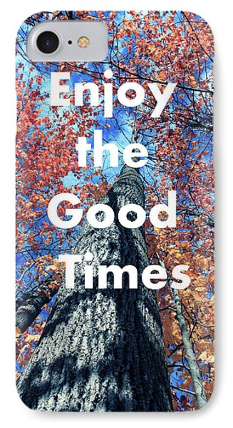 Enjoy The Good Time  IPhone Case