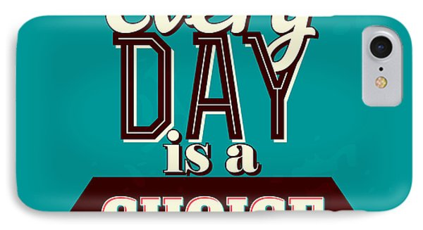 Every Day Is A Choice IPhone Case