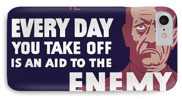 Every Day You Take Off Is An Aid To The Enemy Phone Case by War Is Hell Store