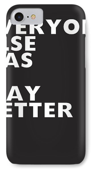 Everyone Else Has It Better- Art By Linda Woods IPhone Case by Linda Woods