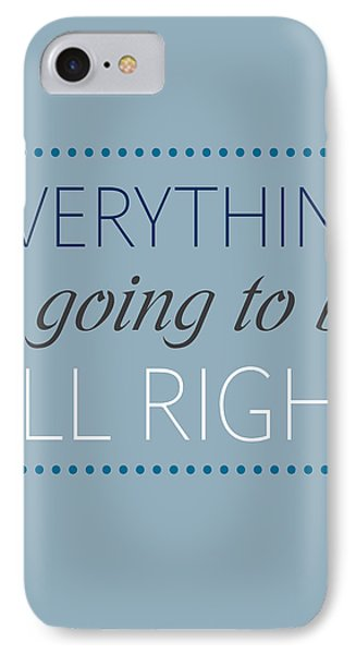 Everything Is Going To Be All Right Phone Case by Luzia Light