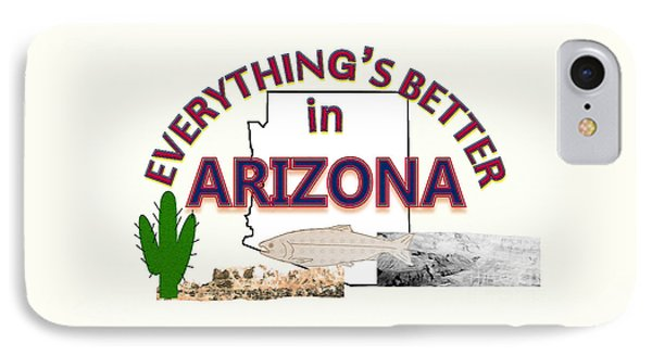 Everything's Better In Arizona IPhone Case by Pharris Art