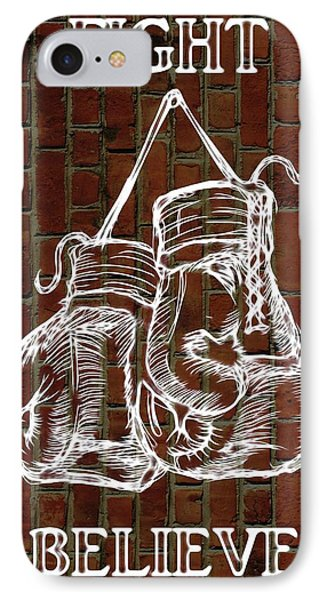 Fight Stand Work Believe IPhone Case by Dan Sproul
