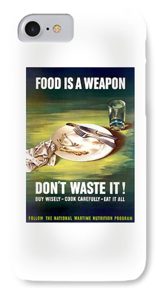 Food Is A Weapon -- Ww2 Propaganda IPhone Case by War Is Hell Store