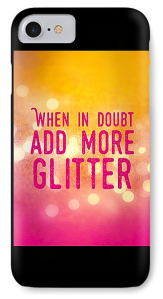 Fun Quote When In Doubt Add More Glitter IPhone Case by Matthias Hauser