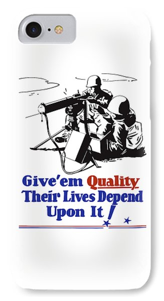 Give Em Quality Their Lives Depend On It IPhone Case