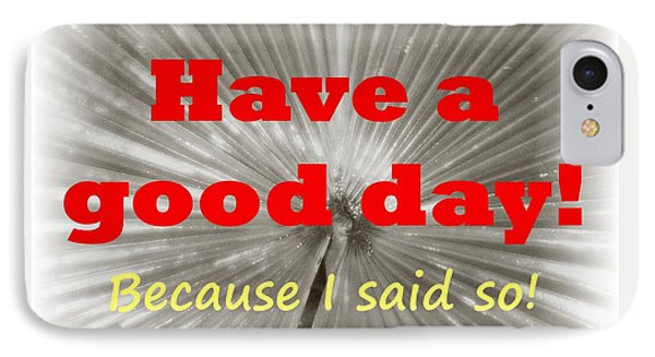 Have A Good Day- It's An Order IPhone Case
